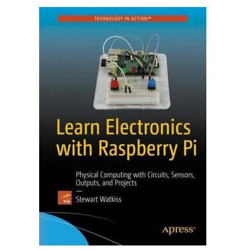 Learn Electronics with Raspberry Pi: Circuits, Games, Toys, and Tools (9781484218976)