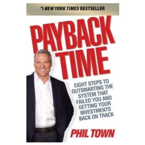 Payback Time : Eight Steps To Outsmarting The System That Failed You And Getting Your Investments Back On Track