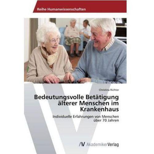 Bedeutungsvolle Betatigung Alterer Menschen Im Krankenhaus (9783639496208)