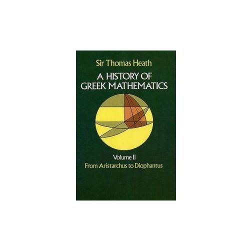 History of Greek Mathematics: From Aristarchus to Diophantus v.2 (9780486240749)