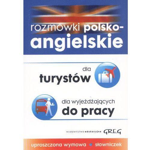 ROZMÓWKI POLSKO - ANGIELSKIE DLA TURYSTÓW, DLA WYJEŻDŻAJĄCYCH DO PRACY, GREG