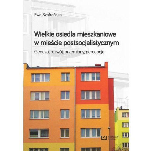 Wielkie osiedla mieszkaniowe w mieście postsocjalistycznym - Szafrańska Ewa (2018)