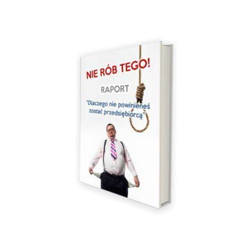 """Raport """"Dlaczego nie powinieneś zostać przedsiębiorcą"""" - Justyna Broniecka-Klim"""