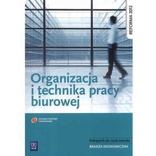 Organizacja i technika pracy biurowej podręcznik do nauki zawodu branża ekonomiczna (2013)