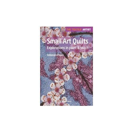 Small Art Quilts: Explorations in Paint & Stitch