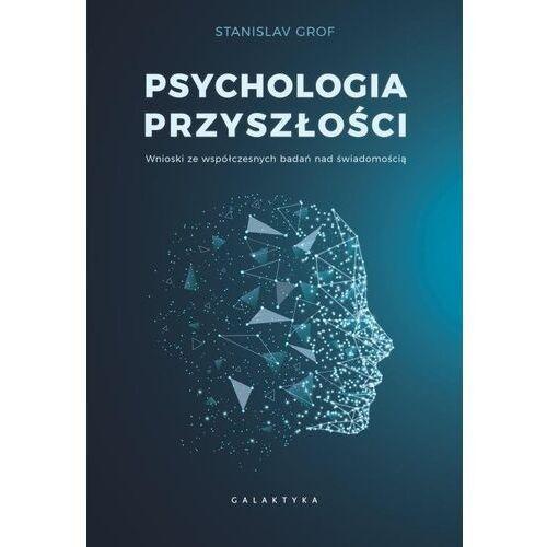 Psychologia przyszłości. Wnioski ze współczesnych badań nad świadomością - Grof Stanislav - książka, oprawa miękka