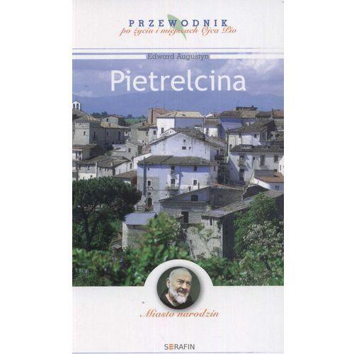 Pietrelcina Przewodnik po życiu i miejscach Ojca Pio (opr. miękka)
