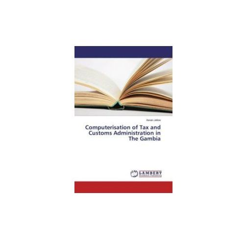 Computerisation of Tax and Customs Administration in The Gambia (9783659851766)