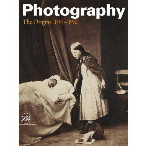 Photography. The Origins 1839-1890: Vol.I: History of Photography, oprawa twarda