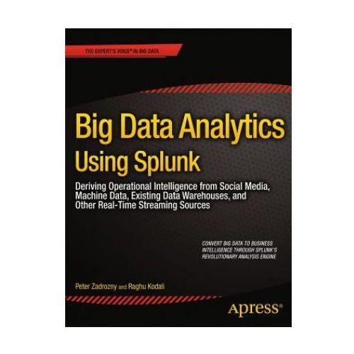 Big Data Analytics Using Splunk: Deriving Operational Intelligence from Social Media, Machine Data, (353 str.)