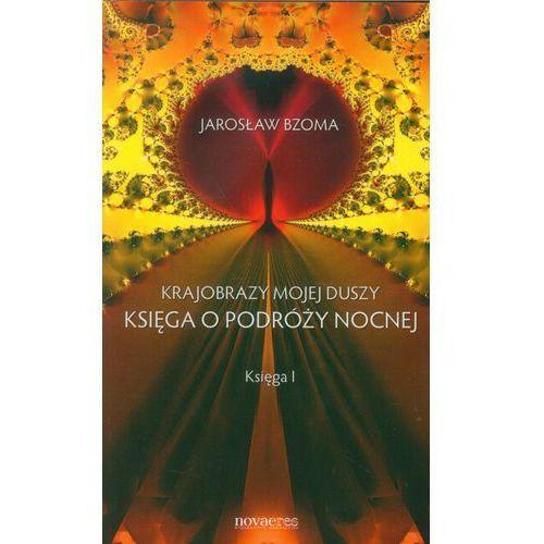 Krajobrazy mojej duszy Księga o podróży nocnej Księga 1, Novae Res