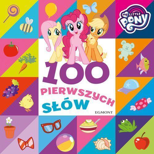 My Little Pony. 100 pierwszych słów Praca zbiorowa (9788328130593)