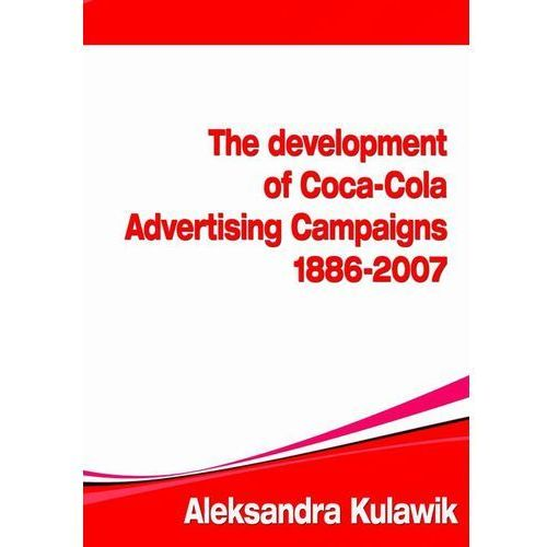The Development of Coca-Cola Advertising Campaigns (1886 - 2007) - Aleksandra Kulawik (80 str.)