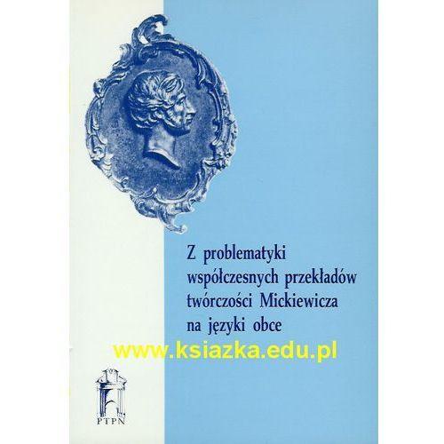 Z problematyki współczesnych przekładów twórczości Mickiewicza na języki obce (82 str.)