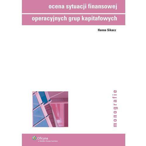 Ocena sytuacji finansowej operacyjnych grup kapitałowych - Hanna Sikacz