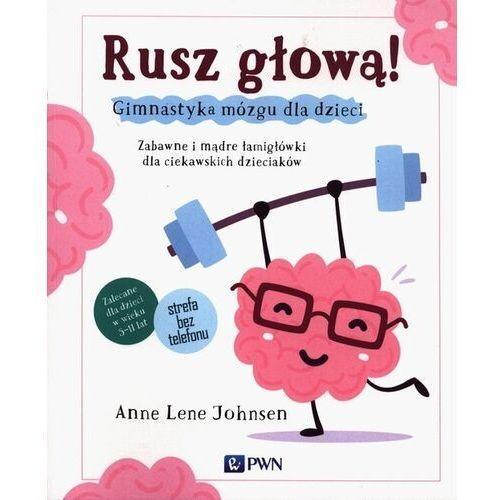 Rusz głową! Gimnastyka mózgu dla dzieci. Zabawne i mądre łamigłówki dla ciekawskich dzieciaków - Johnsen Anne Lene - książka (9788301214678)