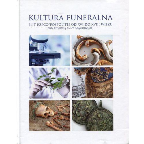 Kultura funeralna elit Rzeczypospolitej od XVI do XVIII wieku - Wysyłka od 3,99 - porównuj ceny z wysyłką (9788323133759)