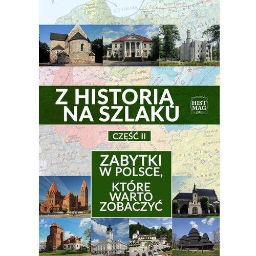 Z historią na szlaku. Zabytki w Polsce, które warto zobaczyć. Część 2 (2019)