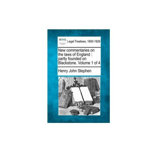 New Commentaries on the Laws of England: Partly Founded on Blackstone. Volume 1 of 4 (9781240188574)