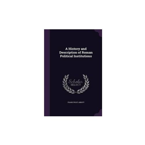 History and Description of Roman Political Institutions (9781340702656)