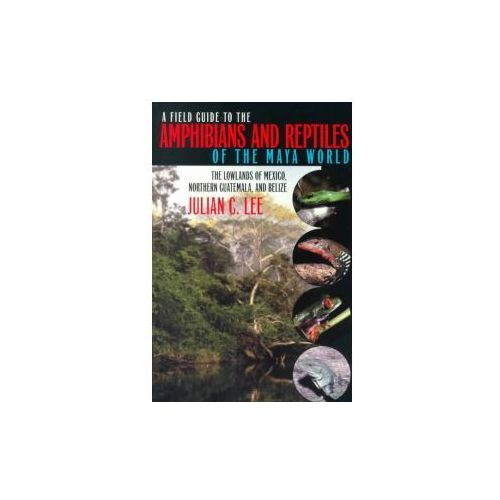 Field Guide to the Amphibians and Reptiles of the Maya World