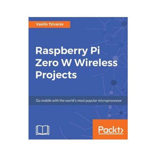 Raspberry Pi Zero W Wireless Projects (9781788290524)
