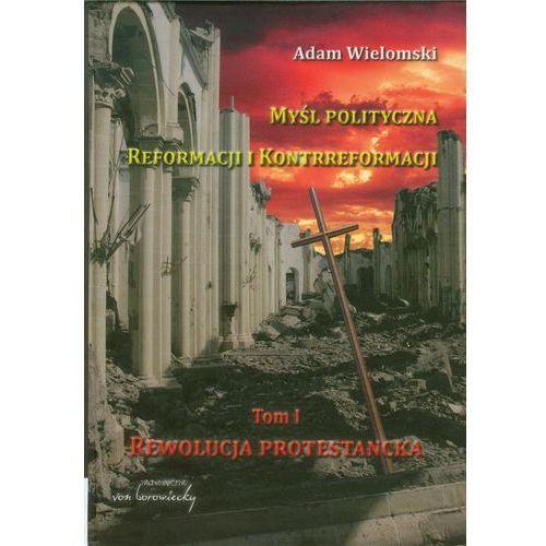Myśl polityczna reformacji i kontrreformacji, Wielomski Adam