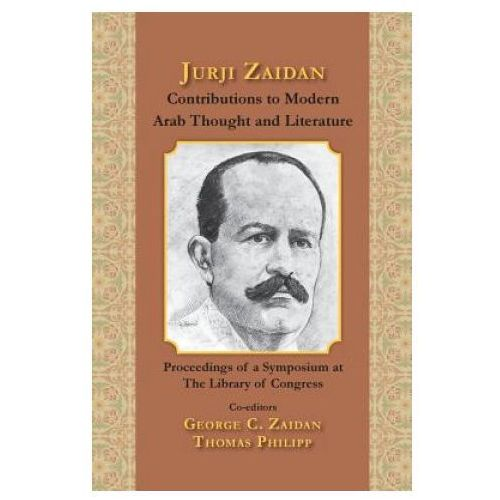 Jurji Zaidan's Contributions to Modern Arab Thought and Literature (9780984843541)