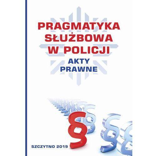 Pragmatyka służbowa w Policji. Akty Prawne. Wydanie II poprawione i uzupełnione. Darmowy odbiór w niemal 100 księgarniach! (858 str.)