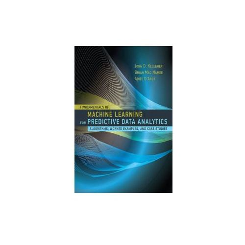 Fundamentals of Machine Learning for Predictive Data Analytics (9780262029445)