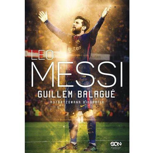 Leo Messi Autoryzowana Biografia Wyd. 3 - Guillem Balague (720 str.)
