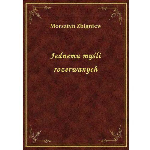 Jednemu myśli rozerwanych, Zbigniew Morsztyn