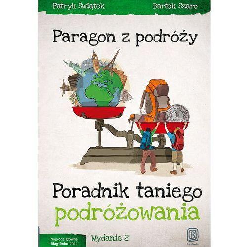 Paragon z podróży. Poradnik taniego podróżowania. Wydanie 2 (2014)