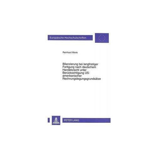 Bilanzierung bei langfristiger Fertigung nach deutschem Handelsrecht unter Berücksichtigung US-amerikanischer Rechnungslegungsgrundsätze (9783631325049)
