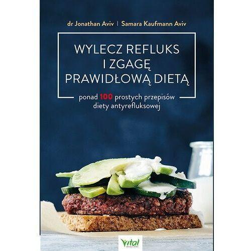 Wylecz refluks i zgagę prawidłową dietą. 100 prostych przepisów diety antyrefluksowej - jonathan aviv,samara kaufmann aviv (9788381685313)