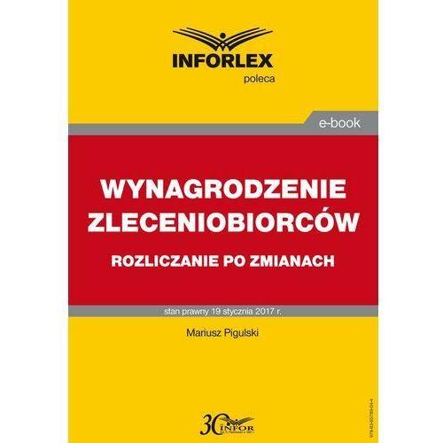 WYNAGRODZENIE ZLECENIOBIORCÓW rozliczanie po zmianach - Mariusz Pigulski - ebook