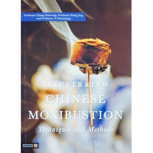 Ilustrated Chinese Moxibustion Techniques and Methods
