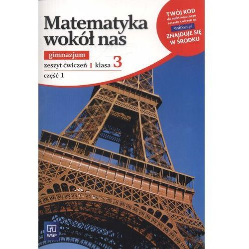 MATEMATYKA WOKÓŁ NAS 3 GIMNAZJUM ĆWICZENIA CZĘŚĆ 1 2013, WSiP
