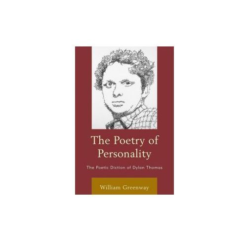 The Poetry of Personality: The Poetic Diction of Dylan Thomas (9781498508889)