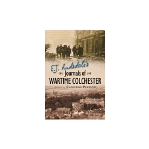 E. J. Rudsdale's Journals of Wartime Colchester (9780752458212)