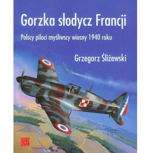 Gorzka słodycz Francji.Polscy piloci myśliwscy 1940 roku (9788361529422)