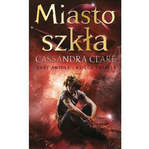 Miasto szkła Dary Anioła Księga 3 - Cassandra Clare, Cassandra Clare