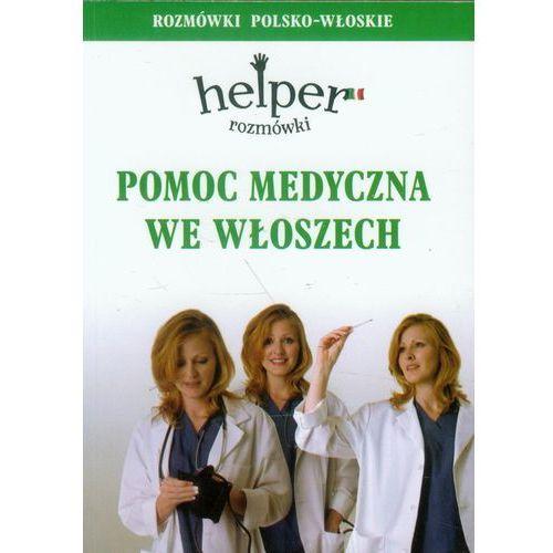 Pomoc medyczna we Włoszech. Helper. Rozmówki polsko-włoskie (9788361165477)
