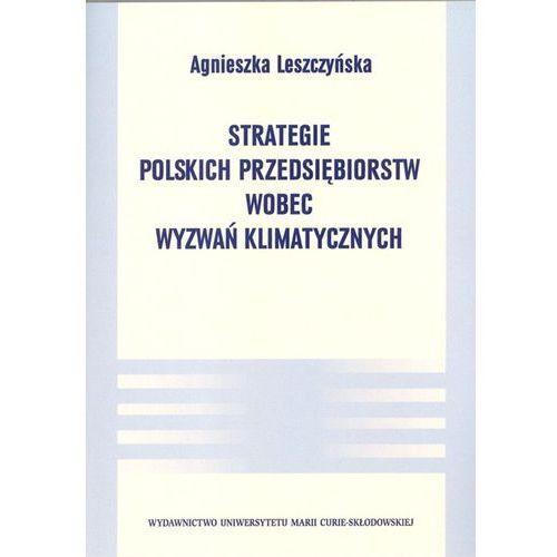 Strategie polskich przedsiębiorstw wobec wyzwań klimatycznych, Leszczyńska Agnieszka