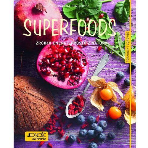 Superfoods. Źródło energii prosto z natury. Poradnik Zdrowie - SUSANNA BINGEMER, oprawa miękka