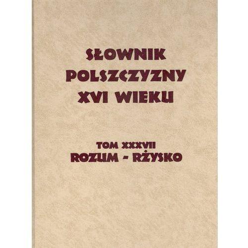 Słownik Polszczyzny XVI wieku tom XXXVII (9788365573902)