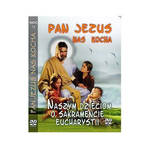 Praca zbiorowa Pan jezus nas kocha - dzieciom o sakramencie eucharystii dvd