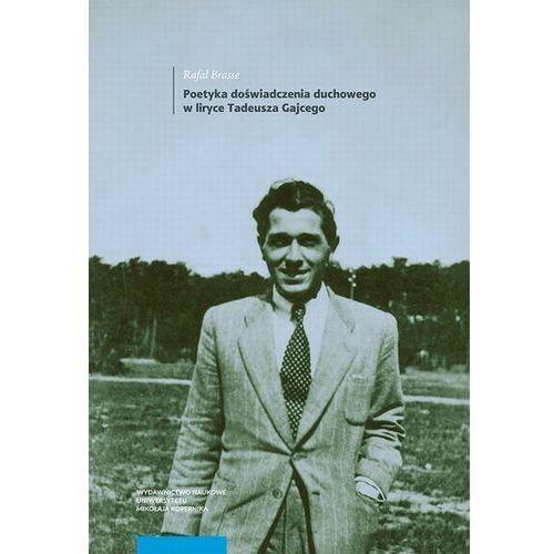 Poetyka doświadczenia duchowego w liryce Tadeusza Gajcego - Rafał Brasse - ebook