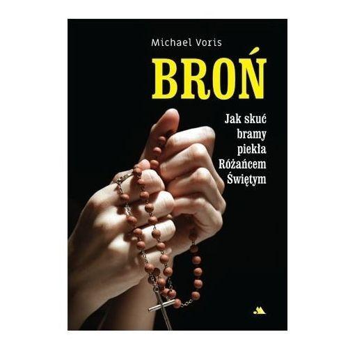 BROŃ Jak skutecznie skuć bramy piekła Różańcem Świętym - Michael Voris - książka (2019)