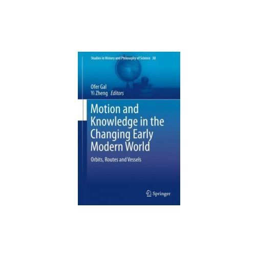 Motion and Knowledge in the Changing Early Modern World (9789400773820)